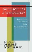 What Is Justice? Justice, Law and Politics in the Mirror of Science - Kelsen Hans