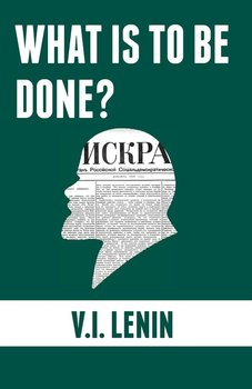 What is to be done?-Lenin Vladimir Ilyich