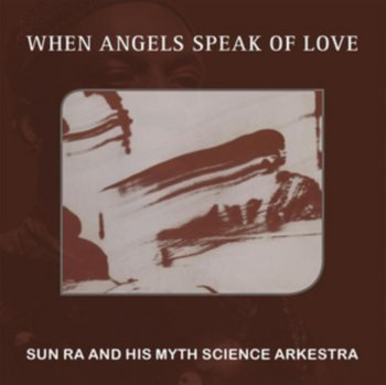 When Angels Speak Of Love-Sun Ra and His Myth Science Arkestra