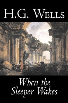 When the Sleeper Wakes by H. G. Wells, Science Fiction, Classics, Literary-Wells H. G.
