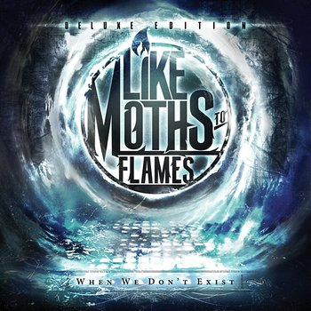 When We Don't Exist [Deluxe Edition] - Like Moths To Flames