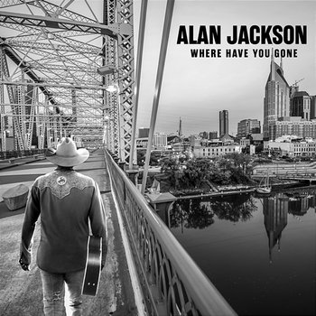 Where Have You Gone-Alan Jackson