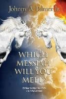 Which Messiah Will You Meet? - Palmer Johnny A.