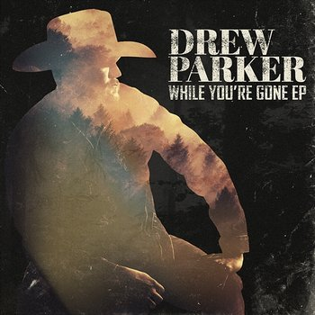 While You're Gone EP - Drew Parker