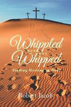 Whippled But Not Whipped-Jacob Robert