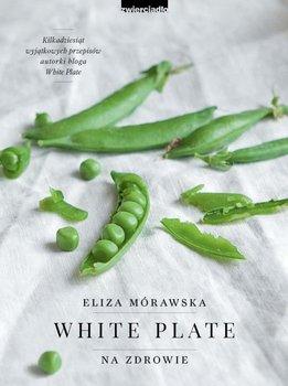 White Plate. Na zdrowie-Mórawska Eliza