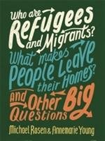 Who are Refugees and Migrants? What Makes People Leave their Homes? And Other Big Questions-Rosen Michael, Young Ms Annemarie