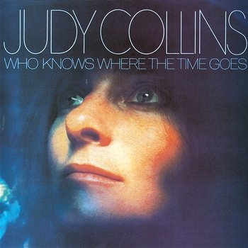 Who Knows Where The Time Goes-Judy Collins