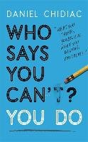 Who Says You Can't? You Do - Chidiac Daniel