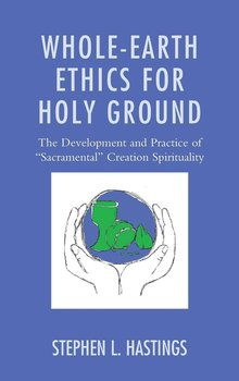 Whole-Earth Ethics for Holy Ground-Hastings Stephen L.