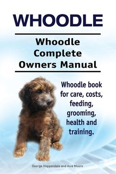 Whoodle. Whoodle Complete Owners Manual. Whoodle book for care, costs, feeding, grooming, health and training.-Hoppendale George