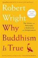 Why Buddhism Is True - Wright Robert