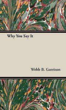 Why You Say It-Garrison Webb B.
