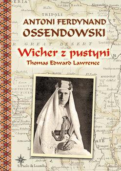 Wicher z pustyni. Thomas Edward Lawrence-Ossendowski Antoni Ferdynand