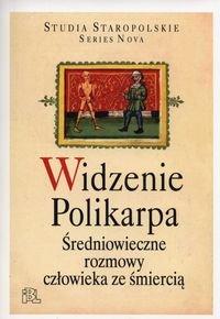 Widzenie Polikarpa. Średniowieczne rozmowy człowieka ze śmiercią-Opracowanie zbiorowe