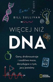 Więcej niż DNA. Geny, drobnoustroje i osobliwe moce, decydujące o tym, jacy jesteśmy-Sullivan Bill