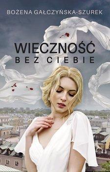 Wieczność bez ciebie-Gałczyńska-Szurek Bożena