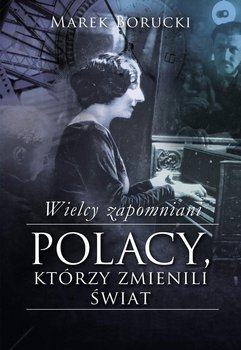 Wielcy zapomniani. Polacy, którzy zmienili świat-Borucki Marek