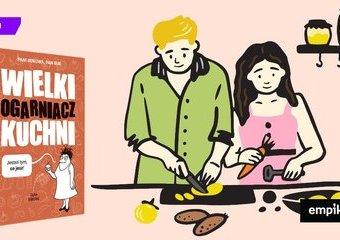 """""""Wielki ogarniacz kuchni"""" oraz inne książki Pani Bukowej i Pana Buka, które warto znać"""