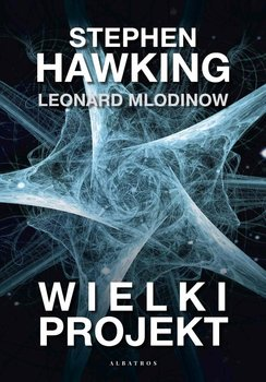 Wielki projekt-Hawking Stephen, Mlodinow Leonard