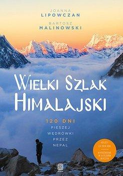 Wielki Szlak Himalajski. 120 dni pieszej wędrówki przez Nepal-Lipowczan Joanna, Malinowski Bartosz