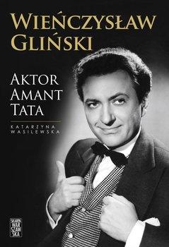 Wieńczysław Gliński. Aktor, amant, tata                      (ebook)