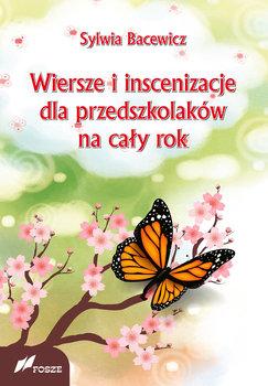 Wiersze i inscenizacje dla przedszkolaków na cały rok-Bacewicz Sylwia