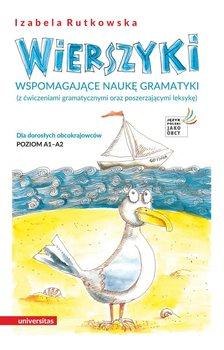 Wierszyki wspomagające naukę gramatyki (z ćwiczeniami gramatycznymi oraz poszerzającymi leksykę). Dla dorosłych obcokrajowców. Poziom A1 – A2-Rutkowska Izabela