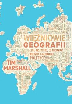 Więźniowie geografii, czyli wszystko, co chciałbyś wiedzieć o globalnej polityce-Marshall Tim