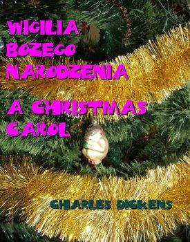 Wigilia Bożego Narodzenia. A Christmas Carol-Dickens Charles