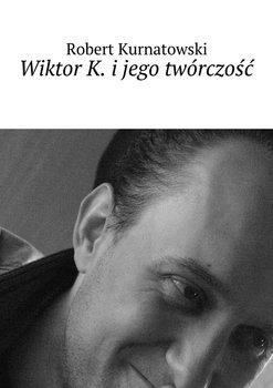 Wiktor K. ijego twórczość                      (ebook)