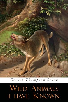 Wild Animals I Have Known - Seton Ernest Thompson