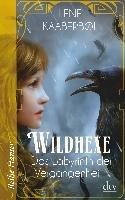 Wildhexe 05 - Das Labyrinth der Vergangenheit-Kaaberbøl Lene