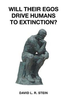Will Their Egos Drive Humans to Extinction?-Stein David L. R.