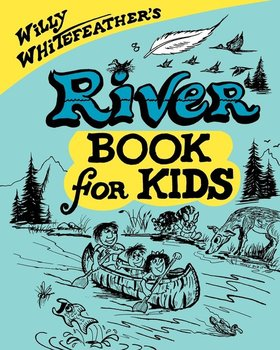 Willy Whitefeather's River Book for Kids - Whitefeather Willy