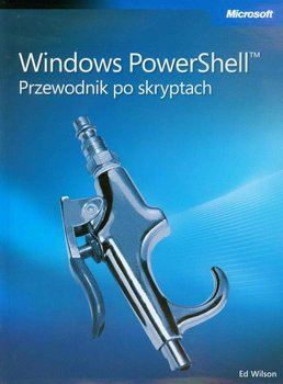 Windows PowerShell. Przewodnik po skryptach-Wilson Ed
