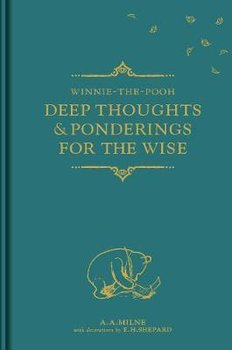 Winnie-the-Pooh: Deep Thoughts & Ponderings for the Wise - Milne Alan Alexander
