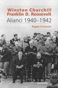 Winston Churchill i Franklin D. Roosevelt. Alianci 1940–1942-Grzeloński Bogdan