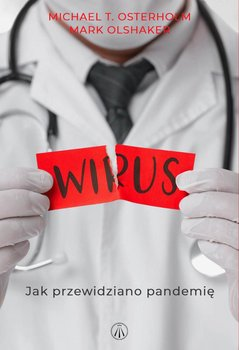 Wirus. Jak przewidziano pandemię-Osterholm Michael, Olshaker Mark