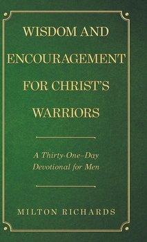 Wisdom and Encouragement for Christ's Warriors-Richards Milton