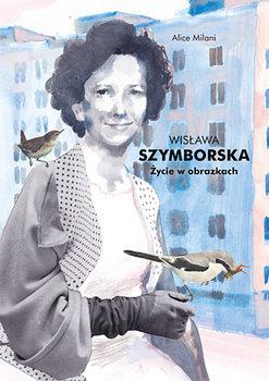 Wisława Szymborska. Życie w obrazkach-Milani Alice