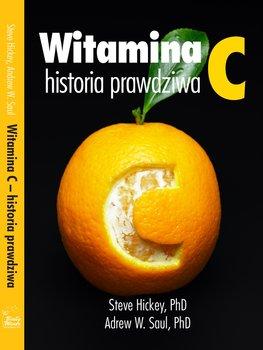 Witamina C, historia prawdziwa. Niezwykłe i kontrowersyjne losy witaminy-Hickey Steve, Saul Andrew W.