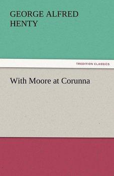 With Moore at Corunna-Henty G. A.