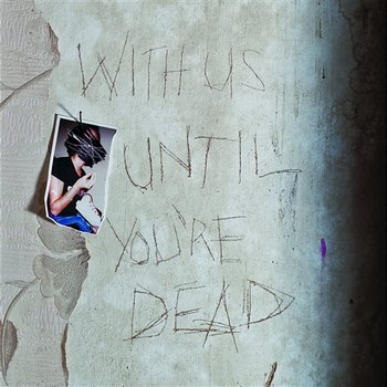With Us Until You're Dead-Archive