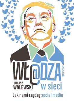 Wł@dza w sieci. Jak nami rządzą social media-Walewski Łukasz