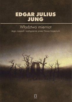 Władztwo miernot. Jego rozpad i zastapienie przez Nowe Imperium-Edgar Julius Jung