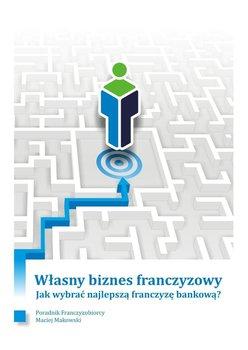 Własny biznes franczyzowy. Jak wybrać najlepszą franczyzę bankową?                      (ebook)