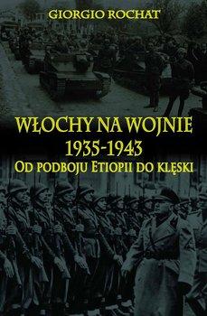 Włochy na wojnie 1935-1943. Od podboju Etiopii do klęski-Rochat Giorgio