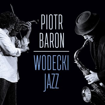 Wodecki Jazz-Piotr Baron Quintet