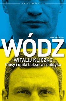 Wódz. Witalij Kliczko. Ciosy i uniki boksera i polityka                      (ebook)